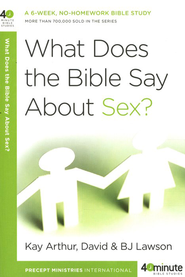 What Does the Bible Say About Sex?  -     By: Kay Arthur, B.J. Lawson
