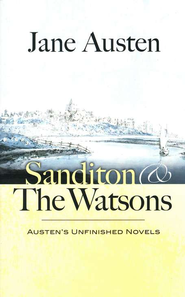 Sanditon and The Watsons  -     By: Jane Austen