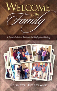 Welcome To The Family: A Guide to Salvation, Baptism in the Holy Spirit and Healing  -              By: Kenneth Copeland