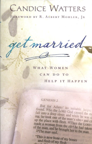 Get Married: What Women Can Do to Help It Happen   -              By: Candice Watters