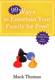 Ninety-Nine Ways to Entertain Your Family for Free!  - Slightly Imperfect  -              By: Mack Thomas
