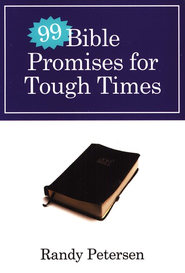 Ninety-Nine Bible Promises for Tough Times  -              By: Randy Petersen