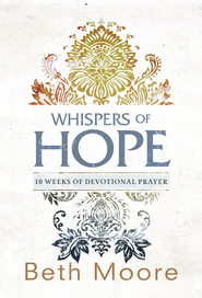 Whispers of Hope: 10 Weeks of Devotional Prayer - eBook  -     By: Beth Moore