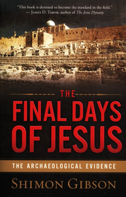The Final Days of Jesus: The Archaeological Evidence  -     By: Shimon Gibson