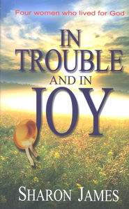 In Trouble And In Joy  -     By: Sharon James