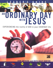 An Ordinary Day With Jesus: Experiencing the Reality of God in Your Everyday Life - Leader's Guide  -     By: John Ortberg, Ruth Haley Barton