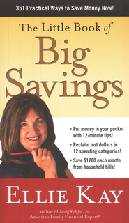 The Little Book of Big Savings: 351 Practical Ways to Save Money Now!  -     By: Ellie Kay