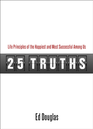 25 Truths: Life Principles of the Happiest & Most Successful Among Us - eBook  -     By: Ed Douglas