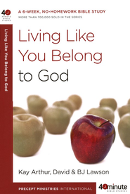 Living Like You Belong to God  -     By: Kay Arthur, David Lawson, B.J. Lawson