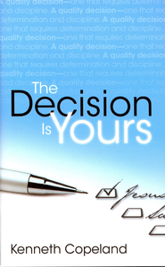 Decision is Yours - eBook  -     By: Kenneth Copeland