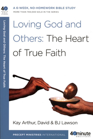 Loving God and Others: The Heart of True Faith  -              By: Kay Arthur, David Lawson, B.J. Lawson