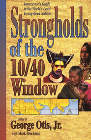 Strongholds of the 10/40 Window   -              By: George Otisark, Mark Brockman