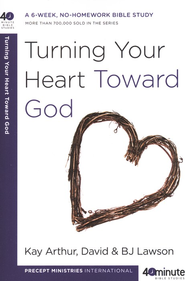 40 Minute Bible Studies: Turning Your Heart Toward God  -     By: Kay Arthur, David Lawson, B.J. Lawson