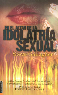 En el Altar de la Idolatr&#237a Sexual  (At the Altar of Sexual Idolatry)  -     By: Steve Gallagher