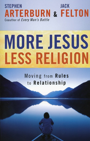 More Jesus, Less Religion: Moving from Rules to Relationship  -     By: Stephen Arterburn, Jack Felton