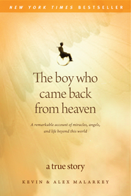 The Boy Who Came Back from Heaven: A Remarkable Account of Miracles, Angels, and Life beyond This World - eBook  -     By: Kevin Malarkey, Alex Malarkey