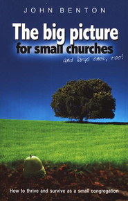 The Big Picture For Small Churches - Slightly Imperfect  -              By: John Benton