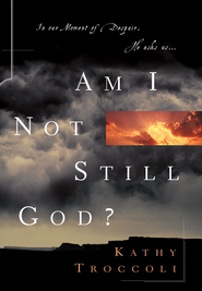 Am I Not Still God? - eBook  -     By: Kathy Troccoli