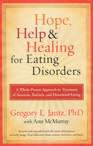 Hope, Help & Healing for Eating Disorders: A Whole-Person Approach to Treatment of Anorexia, Bulemia, and Disordered Eating  -              By: Gregory L. Jantz