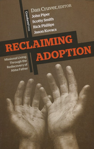 Reclaiming Adoption: Missional Living through the Rediscovery of Abba Father  -     Edited By: Dan Cruver     By: John Piper, Scotty Smith, Richard Phillips, Jason Kovacs