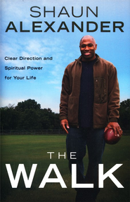 The Walk: Clear Direction and Spiritual Power for Your Life  -     By: Shaun Alexander