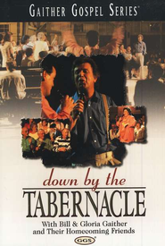 Down By The Tabernacle, DVD   -              By: Bill Gaither, Gloria Gaither, Homecoming Friends