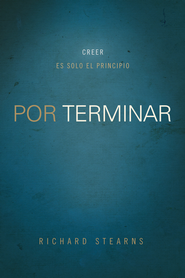 Por terminar: Creer es solo el principio - eBook  -     By: Richard Stearns