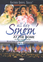 All Day Singin' At The Dome, DVD   -     By: Bill Gaither, Gloria Gaither, Homecoming Friends