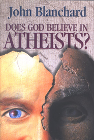 Does God Believe in Atheists?   -     By: John Blanchard