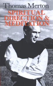 Spiritual Direction & Meditation   -     By: Thomas Merton