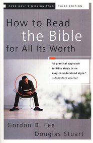 How to Read the Bible for All Its Worth  -              By: Gordon D. Fee, Douglas Stuart