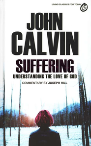 Suffering: Understanding the Love of God   -              Edited By: Joseph Hill                   By: John Calvin