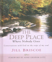 The Deep Place Where Nobody Goes: Conversations With God on the Steps of My Soul  -     By: Jill Briscoe