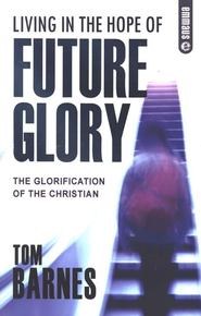 Living in the Hope of Future Glory  -     By: Tom Barnes
