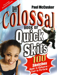 The Colossal Book of Quick Skits  -              By: Paul McCusker