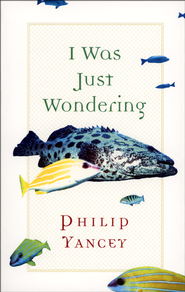 I Was Just Wondering, Revised   -     By: Philip Yancey