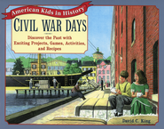 Civil War Days: Discover the Past With Exciting Projects, Games, Activities and Recipes  -              By: David C. King