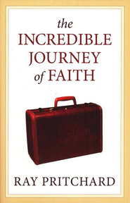 The Incredible Journey of Faith  -     By: Ray Pritchard
