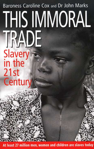 This Immoral Trade: Slavery in the 21st Century  -     By: Baroness Caroline Cox, John Marks