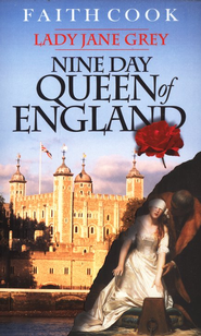 The Nine-Day Queen Of England: Lady Jane Grey  -     By: Faith Cook