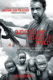 Another Man's War: The True Story of One Man's Battle to Save Children in the Sudan - eBook  -     By: Sam Childers