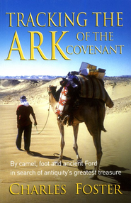 Tracking The Ark of The Covenant                      -     By: Charles Foster