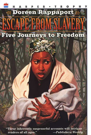 Escape from Slavery: Five Journeys to Freedom   -     By: Doreen Rappaport, Charles Lilly