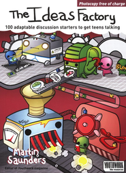 The Ideas Factory: 100 Adaptable Discussion Starters to Get Teens Talking  -     By: Martin Saunders