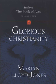 Glorious Christianity, Volume 4: Studies in the Book of Acts  -              By: D. Martyn Lloyd-Jones