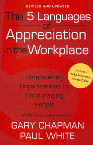 The 5 Languages of Appreciation in the Workplace: Empowering Organizations by Encouraging People  -              By: Gary Chapman, Paul White
