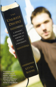 The Unlikely Disciple: A Sinner's Semester at America's Holiest University  -     By: Kevin Roose
