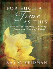 For Such A Time As This: Secrets of Strategic Living from the Book of Esther - eBook  -     By: Ray Stedman