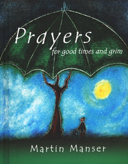 Prayers For Good Times and Grim  -     By: Martin H. Manser