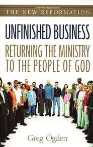 Unfinished Business: Returning the Ministry to the People of God  -     By: Greg Ogden
